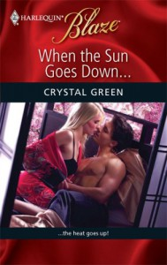 When the Sun Goes Down... (Harlequin Blaze, #472) - Crystal Green