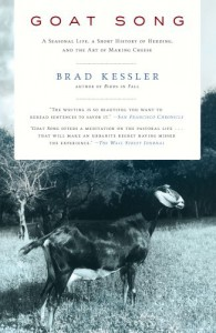 Goat Song: A Seasonal Life, A Short History of Herding, and the Art of Making Cheese - Brad Kessler