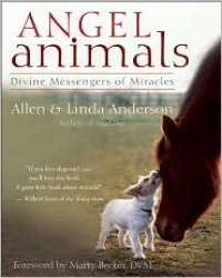 Angel Animals: Divine Messengers of Miracles - Allen Anderson, Allen Anderson, Marty Becker