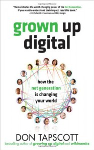 Grown Up Digital: How the Net Generation is Changing Your World - Don Tapscott