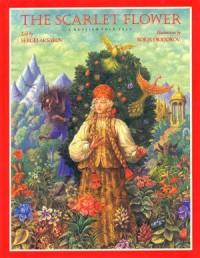 The Scarlet Flower: A Russian Folk Tale - Sergei Aksakov, Boris Diodorov, Isadora Levin