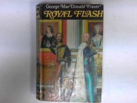 Royal Flash: From The Flashman Papers, 1842 43 And 1847 48 - George MacDonald Fraser