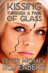 Kissing Through a Pane of Glass - Peter Michael Rosenberg