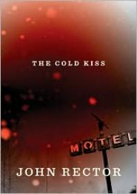 The Cold Kiss - John Rector