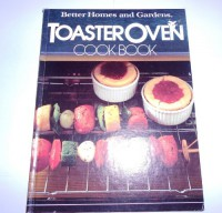 Better Homes and Gardens Toaster Oven Cook Book - Diane Yanney, Gerrald Knox