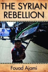 The Syrian Rebellion - Fouad Ajami