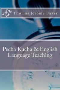 Pecha Kucha & English Language Teaching - Thomas Jerome Baker