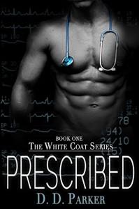 Prescribed (The White Coat Series Book 1) - D.D. Parker