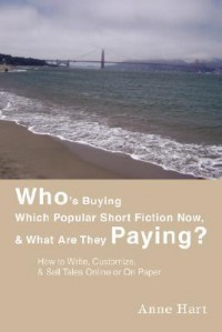 Who's Buying Which Popular Short Fiction Now, & What Are They Paying?: How to Write, Customize, & Sell Tales Online or on Paper - Anne Hart