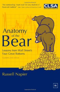 Anatomy of the Bear: Lessons from Wall Street's Four Great Bottoms - Russell Napier