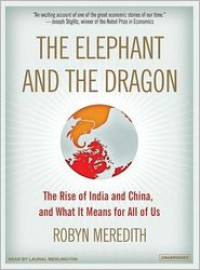 The Elephant and the Dragon: The Rise of India and China and What It Means for All of Us - Robyn Meredith,  Narrated by Laural Merlington