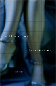 Fascination: Stories - William Boyd