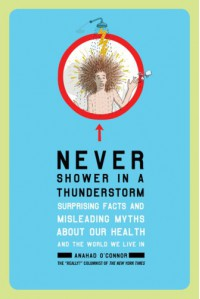 Never Shower in a Thunderstorm: Surprising Facts and Misleading Myths About Our Health and the World We Live In - Anahad O'connor