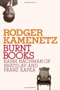Burnt Books: Rabbi Nachman of Bratslav and Franz Kafka - Rodger Kamenetz