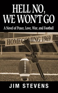 Hell No, We Won't Go: A Novel of Peace, Love, War, and Football - Jim Stevens