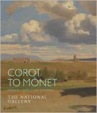 Corot to Monet: French Landscape Painting - Sarah Herring, Antonio Mazzotta