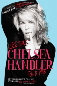 Lies that Chelsea Handler Told Me - Chelsea's Family,  Friends and Other Victims
