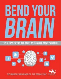 Bend Your Brain: 151 Puzzles, Tips, and Tricks to Blow (and Grow) Your Mind - Lindsay Gaskins
