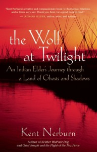 The Wolf at Twilight: An Indian Elder's Journey through a Land of Ghosts and Shadows - Kent Nerburn