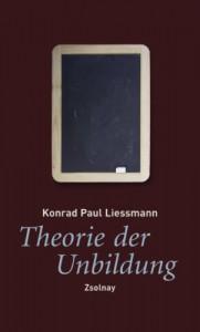 Theorie der Unbildung: Die Irrtümer der Wissensgesellschaft - Konrad Paul Liessmann