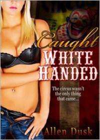 Caught White-Handed - Allen Dusk