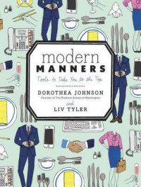 Modern Manners: Tools to Take You to the Top - Dorothea Johnson, Liv Tyler