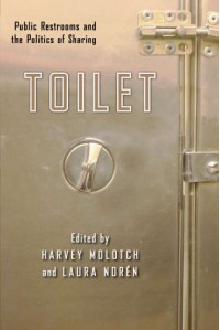 Toilet: Public Restrooms and the Politics of Sharing (Nyu Series in Social and Cultural Analysis) - Harvey Molotch