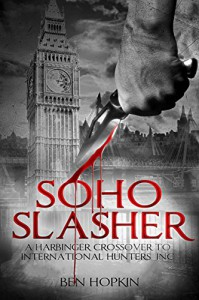 Soho Slasher: Jack Is Back: A Harbinger Crossover Novel to International Hunters, Inc. - Ben Hopkin