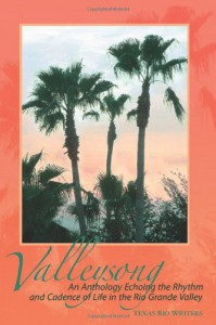 Valleysong: An Anthology Echoing The Rhythm And Cadence Of Life In The Rio Grande Valley - Texas Rio Writers