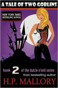 A Tale Of Two Goblins: The Dulcie O'Neil Series, Book 2 (Paranormal Romance) - H. P. Mallory