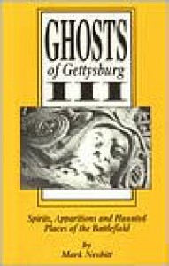 Ghosts of Gettysburg, III: Spirits, Apparitions and Haunted Places of the Battlefield, Vol. 3 - Mark Nesbitt