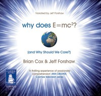 Why Does E=mc^2?: And Why Should We Care? - Brian Cox, Jeff Forshaw