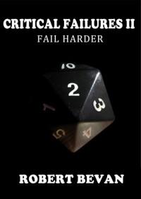 Critical Failures II: Fail Harder - Robert Bevan