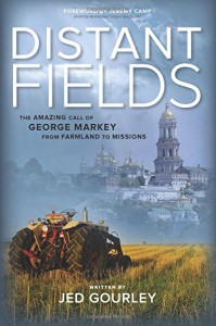 Distant Fields: The Amazing Call of George Markey from Farmland to Missions - Jed Gourley