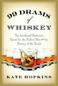 99 Drams of Whiskey: The Accidental Hedonist's Quest for the Perfect Shot and the History of the Drink - Kate Hopkins