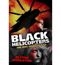 Black Helicopters - Blythe Woolston