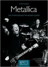 Metallica: The Stories Behind the Biggest Songs (Stories Behind Books) - Chris Ingham