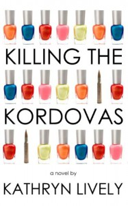 Killing the Kordovas - Kathryn Lively