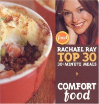 Comfort Food: Rachael Ray's Top 30 30-Minutes Meals - Rachael Ray