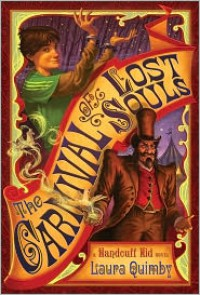 The Carnival of Lost Souls: A Handcuff Kid Novel - Laura Quimby