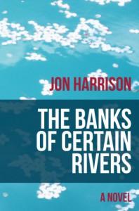 The Banks of Certain Rivers - Jon Harrison