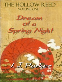 The Hollow Reed vol. I: Dream of a Spring Night - I.J. Parker