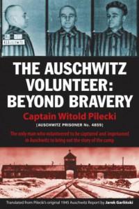 The Auschwitz Volunteer: Beyond Bravery - Witold Pilecki, Jarek Garlinski, Michael Schudrich