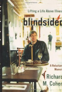 Blindsided: Lifting a Life Above Illness: A Reluctant Memoir - Richard M. Cohen