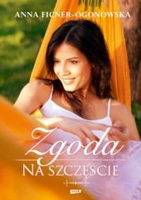 Zgoda na szczęście - Anna Ficner-Ogonowska