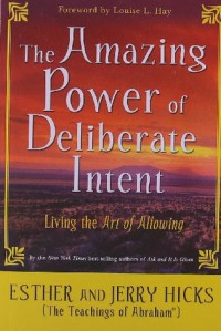 The Amazing Power of Deliberate Intent - Esther Hicks, Jerry Hicks