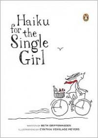 Haiku for the Single Girl - Beth Griffenhagen, Cynthia Vehslage Meyers