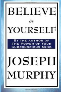 Believe in Yourself - Joseph Murphy