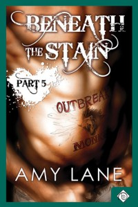Beneath the Stain - Part Five - Amy Lane