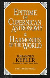 Epitome of Copernican Astronomy and Harmonies of the World - Johannes Kepler
